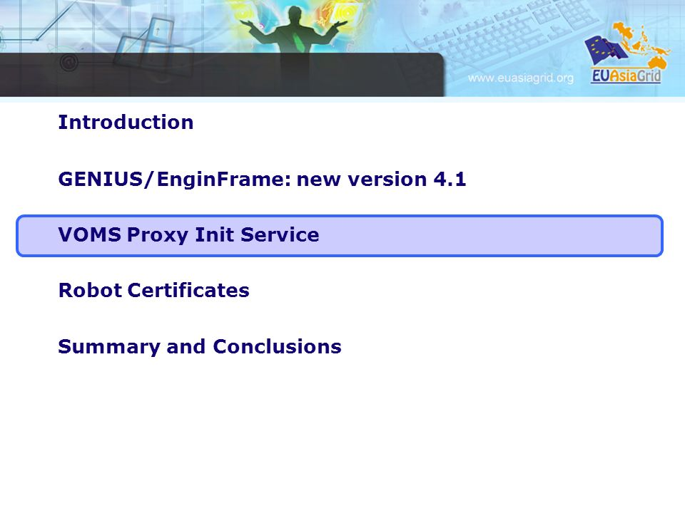 Introduction GENIUS/EnginFrame: new version 4.1 VOMS Proxy Init Service Robot Certificates Summary and Conclusions