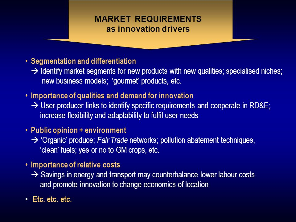 Segmentation and differentiation Identify market segments for new products with new qualities; specialised niches; new business models; gourmet products, etc.