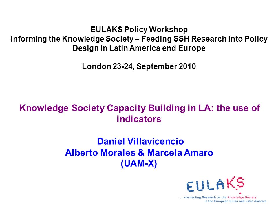 EULAKS Policy Workshop Informing the Knowledge Society – Feeding SSH Research into Policy Design in Latin America end Europe London 23-24, September 2