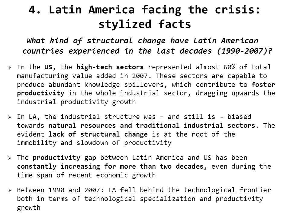 4. Latin America facing the crisis: stylized facts What kind of structural change have Latin American countries experienced in the last decades (1990-