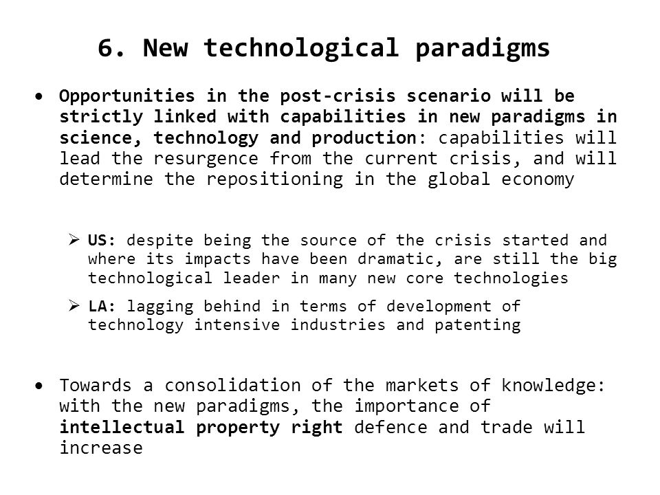 6. New technological paradigms Opportunities in the post-crisis scenario will be strictly linked with capabilities in new paradigms in science, techno