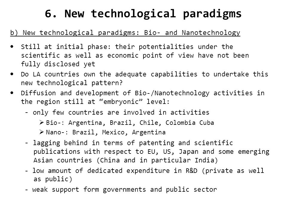 6. New technological paradigms b) New technological paradigms: Bio- and Nanotechnology Still at initial phase: their potentialities under the scientif