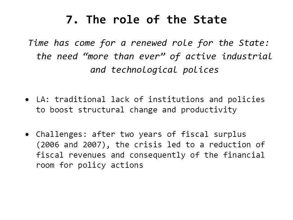 7. The role of the State Time has come for a renewed role for the State: the need more than ever of active industrial and technological polices LA: tr