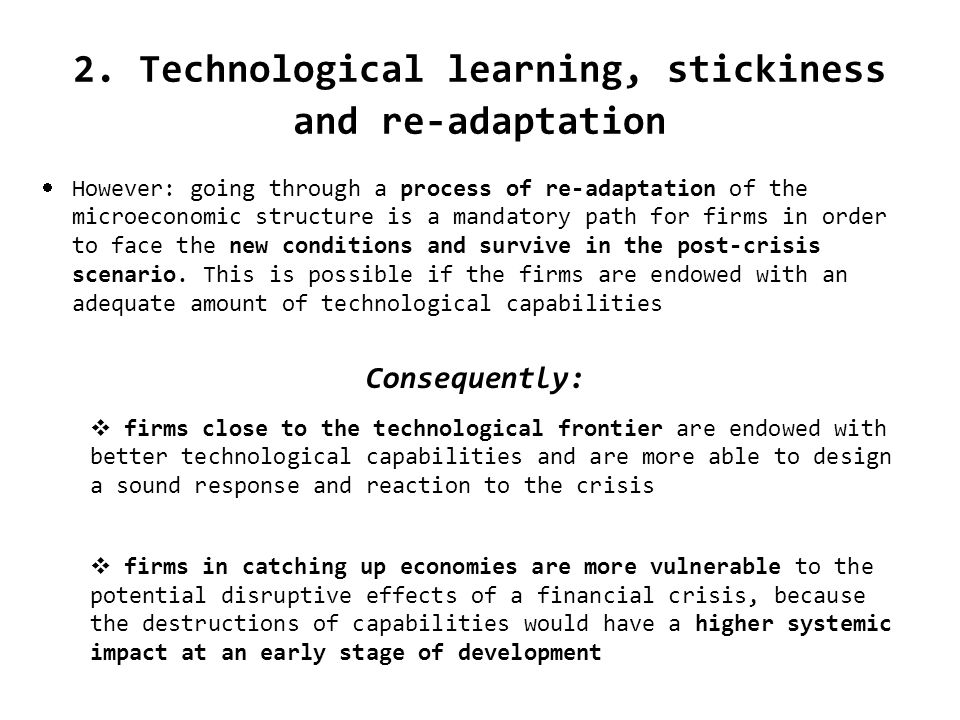 2. Technological learning, stickiness and re-adaptation However: going through a process of re-adaptation of the microeconomic structure is a mandator