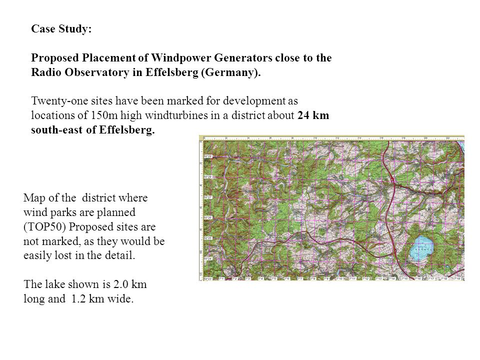 Case Study: Proposed Placement of Windpower Generators close to the Radio Observatory in Effelsberg (Germany). Twenty-one sites have been marked for d