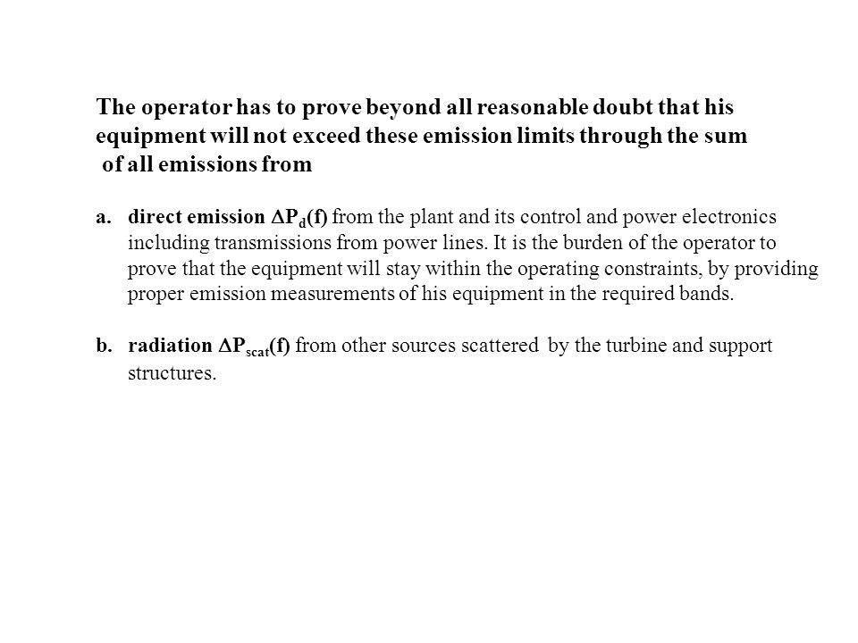 The operator has to prove beyond all reasonable doubt that his equipment will not exceed these emission limits through the sum of all emissions from a.direct emission P d (f) from the plant and its control and power electronics including transmissions from power lines.