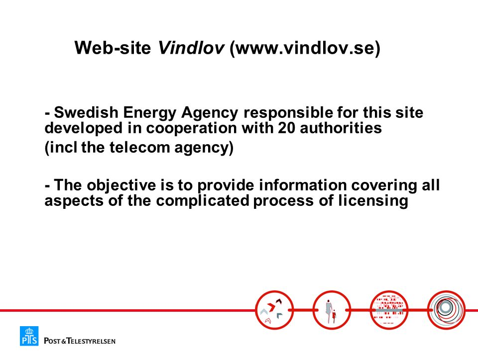 Web-site Vindlov (  - Swedish Energy Agency responsible for this site developed in cooperation with 20 authorities (incl the telecom agency) - The objective is to provide information covering all aspects of the complicated process of licensing