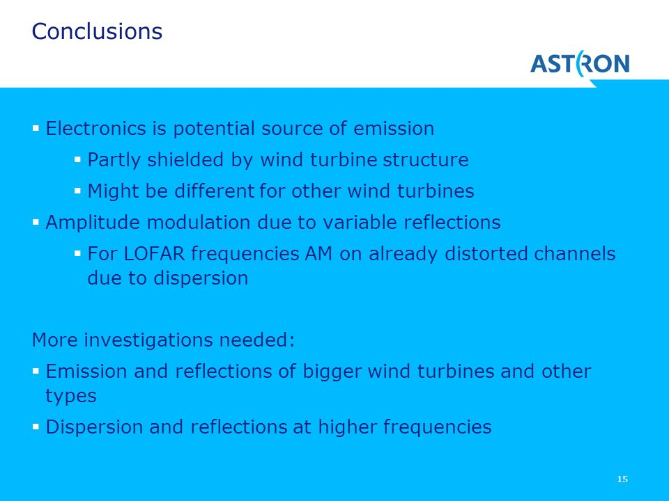 15 Conclusions Electronics is potential source of emission Partly shielded by wind turbine structure Might be different for other wind turbines Amplit