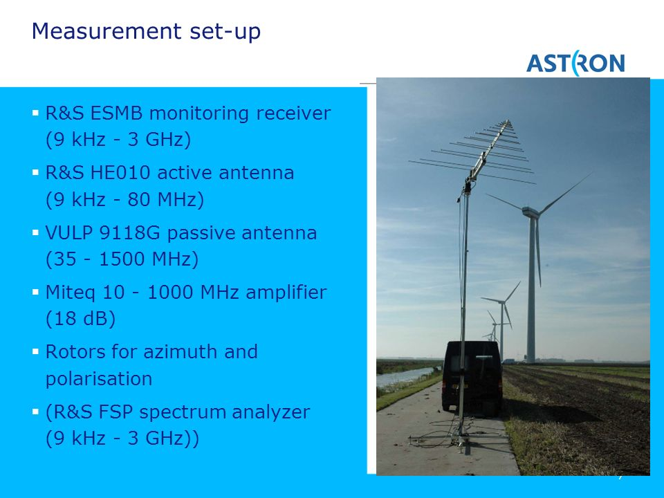 7 Measurement set-up R&S ESMB monitoring receiver (9 kHz - 3 GHz) R&S HE010 active antenna (9 kHz - 80 MHz) VULP 9118G passive antenna (35 - 1500 MHz)