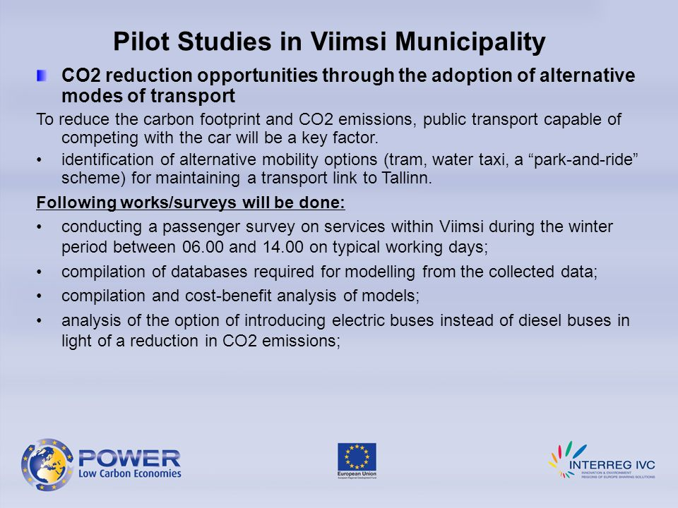 Pilot Studies in Viimsi Municipality CO2 reduction opportunities through the adoption of alternative modes of transport To reduce the carbon footprint and CO2 emissions, public transport capable of competing with the car will be a key factor.