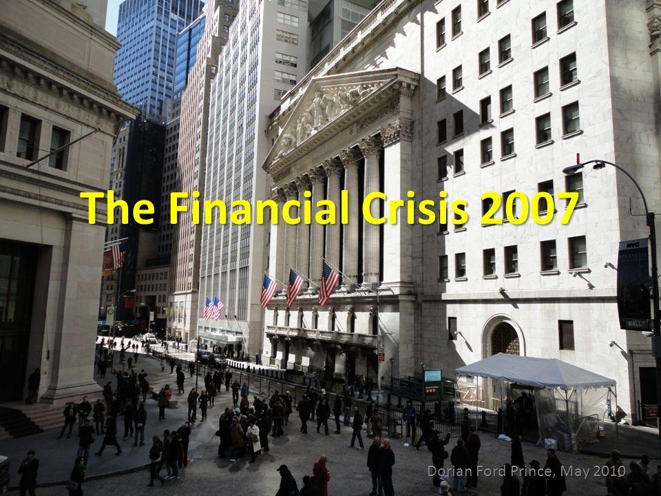 The Financial Crisis 2007 1 Dorian Ford Prince, May 2010