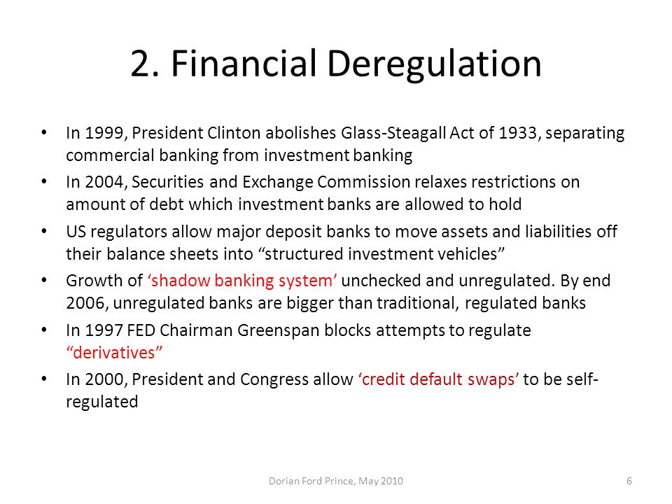 2. Financial Deregulation In 1999, President Clinton abolishes Glass-Steagall Act of 1933, separating commercial banking from investment banking In 20