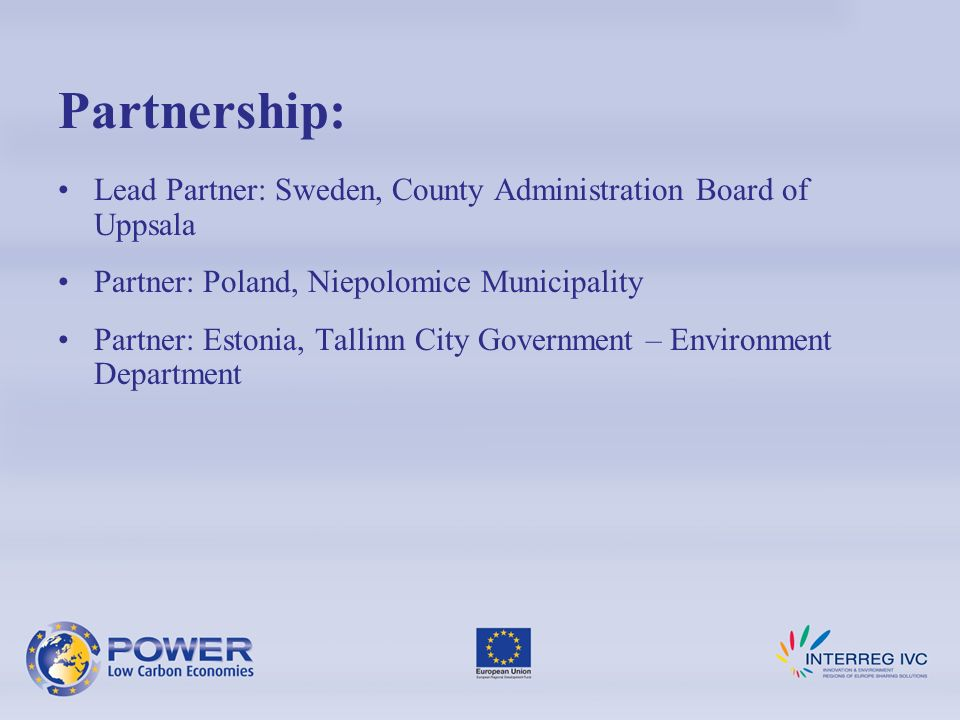 Partnership: Lead Partner: Sweden, County Administration Board of Uppsala Partner: Poland, Niepolomice Municipality Partner: Estonia, Tallinn City Government – Environment Department