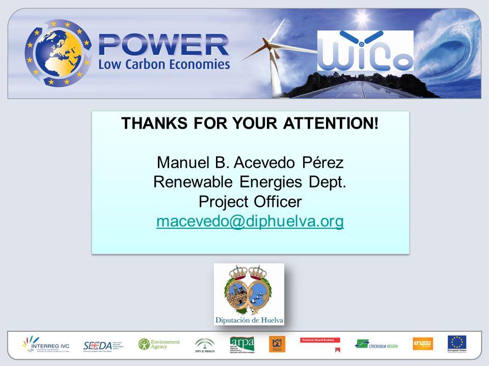 THANKS FOR YOUR ATTENTION! Manuel B. Acevedo Pérez Renewable Energies Dept. Project Officer macevedo@diphuelva.org THANKS FOR YOUR ATTENTION! Manuel B