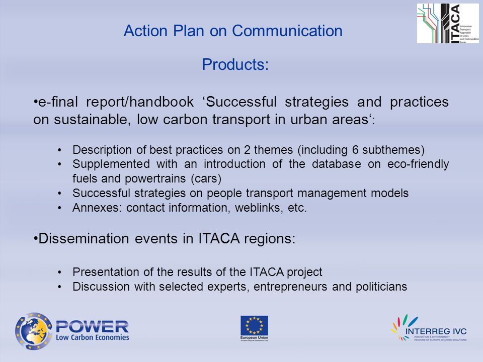 e-final report/handbook Successful strategies and practices on sustainable, low carbon transport in urban areas : Description of best practices on 2 themes (including 6 subthemes) Supplemented with an introduction of the database on eco-friendly fuels and powertrains (cars) Successful strategies on people transport management models Annexes: contact information, weblinks, etc.