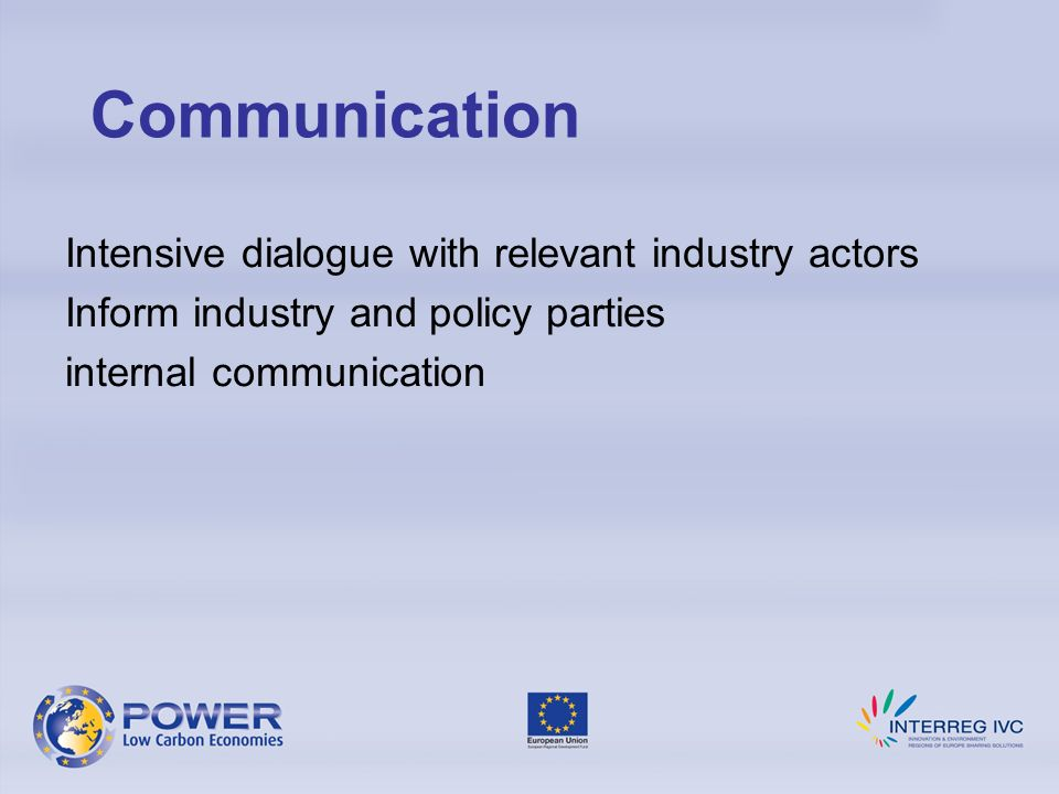 Intensive dialogue with relevant industry actors Inform industry and policy parties internal communication Communication