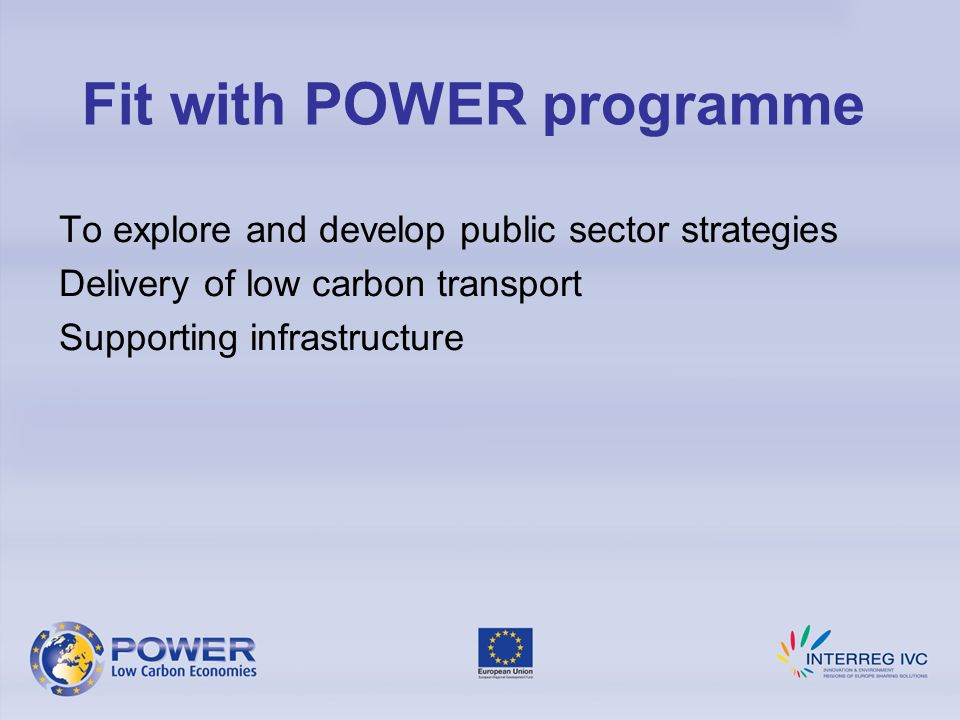 To explore and develop public sector strategies Delivery of low carbon transport Supporting infrastructure Fit with POWER programme