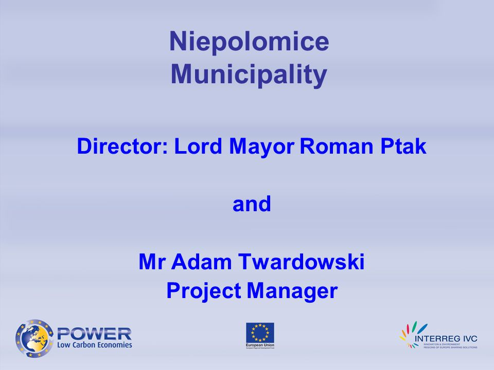 Niepolomice Municipality Director: Lord Mayor Roman Ptak and Mr Adam Twardowski Project Manager