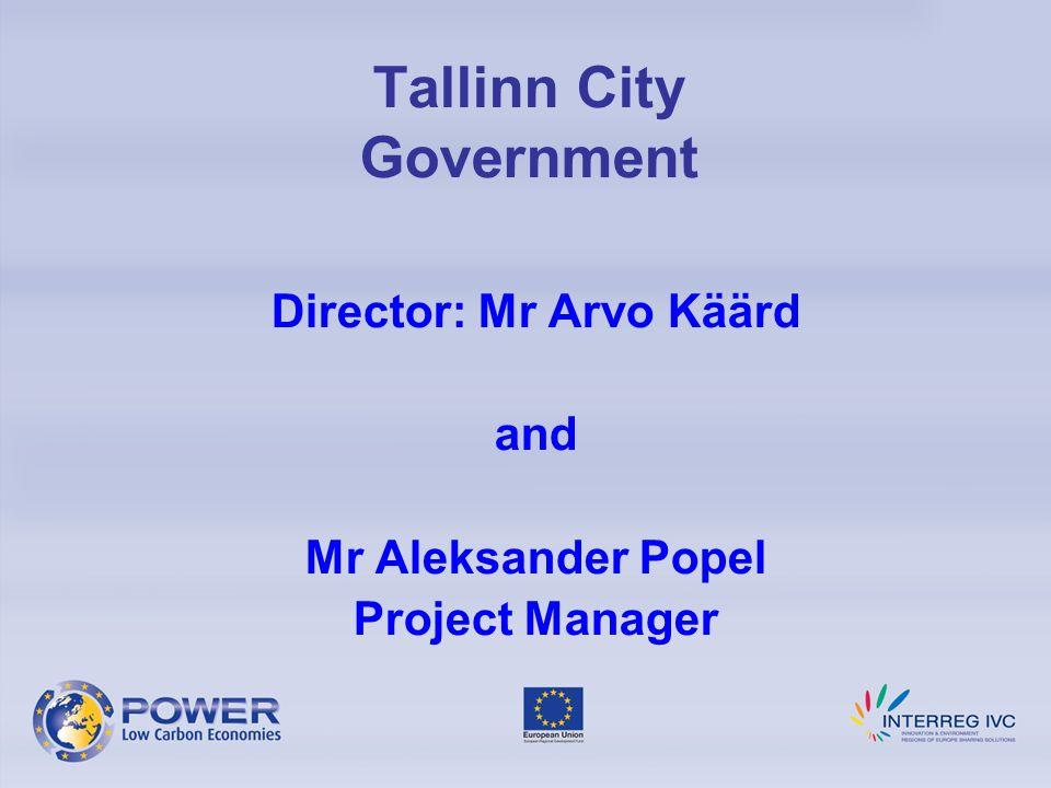 Tallinn City Government Director: Mr Arvo Käärd and Mr Aleksander Popel Project Manager