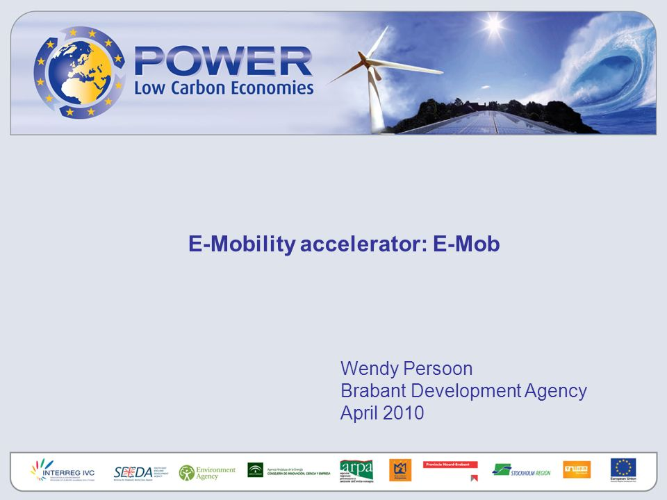 E-Mobility accelerator: E-Mob Wendy Persoon Brabant Development Agency April 2010