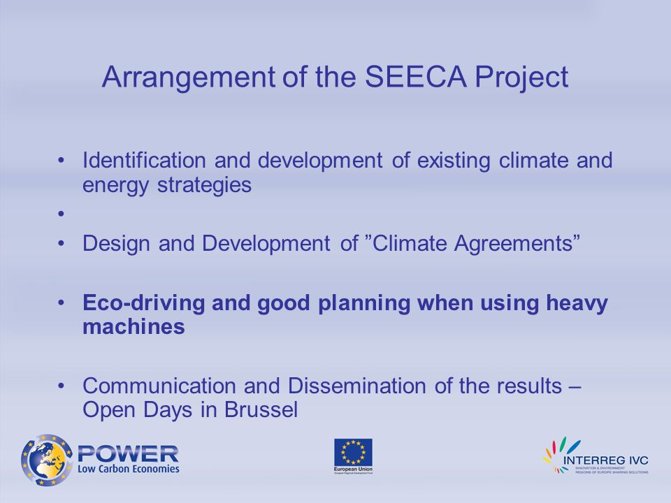Arrangement of the SEECA Project Identification and development of existing climate and energy strategies Design and Development of Climate Agreements Eco-driving and good planning when using heavy machines Communication and Dissemination of the results – Open Days in Brussel