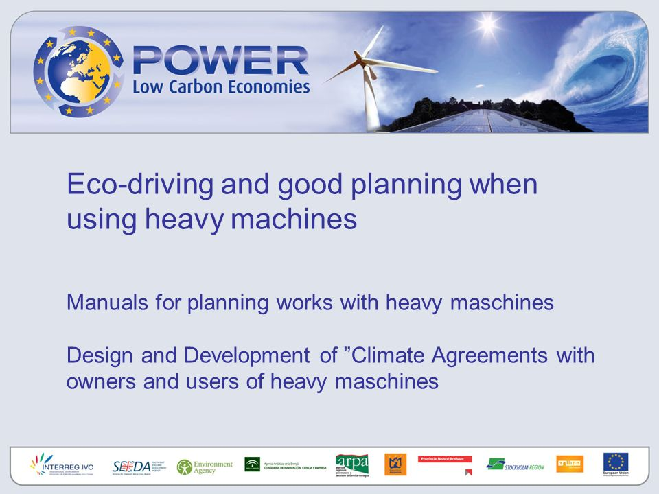 Eco-driving and good planning when using heavy machines Manuals for planning works with heavy maschines Design and Development of Climate Agreements with owners and users of heavy maschines