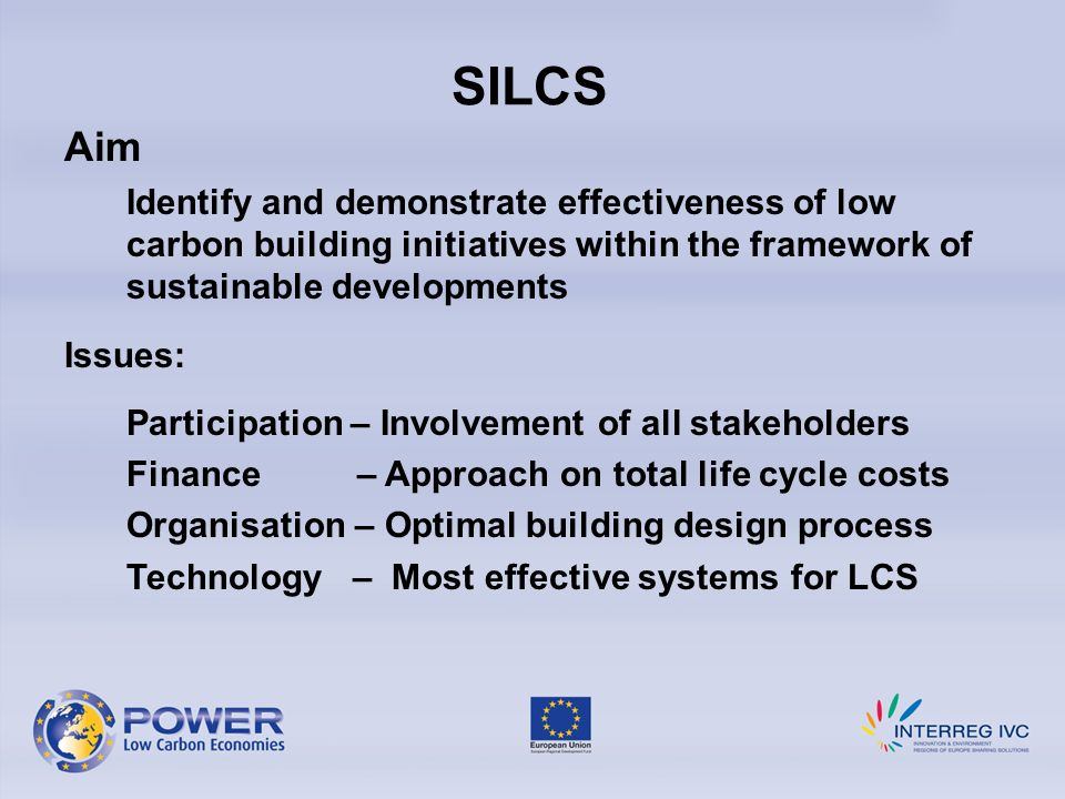 SILCS Aim Identify and demonstrate effectiveness of low carbon building initiatives within the framework of sustainable developments Issues: Participa