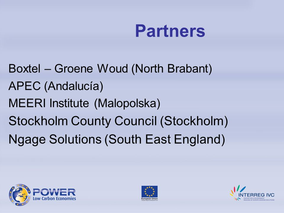 Boxtel – Groene Woud (North Brabant) APEC (Andalucía) MEERI Institute (Malopolska) Stockholm County Council (Stockholm) Ngage Solutions (South East En