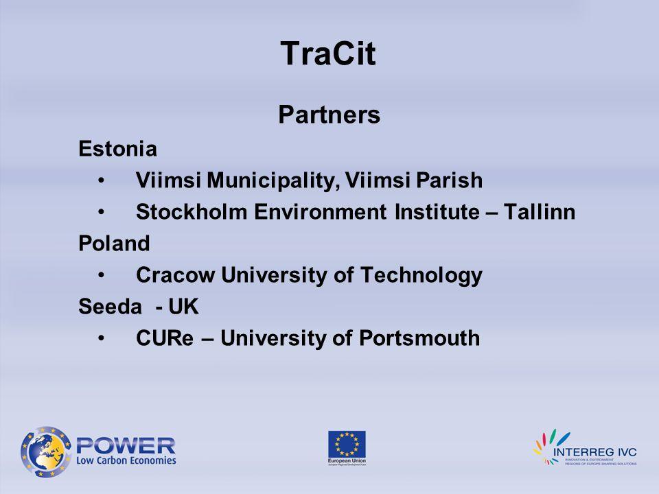 TraCit Partners Estonia Viimsi Municipality, Viimsi Parish Stockholm Environment Institute – Tallinn Poland Cracow University of Technology Seeda - UK CURe – University of Portsmouth