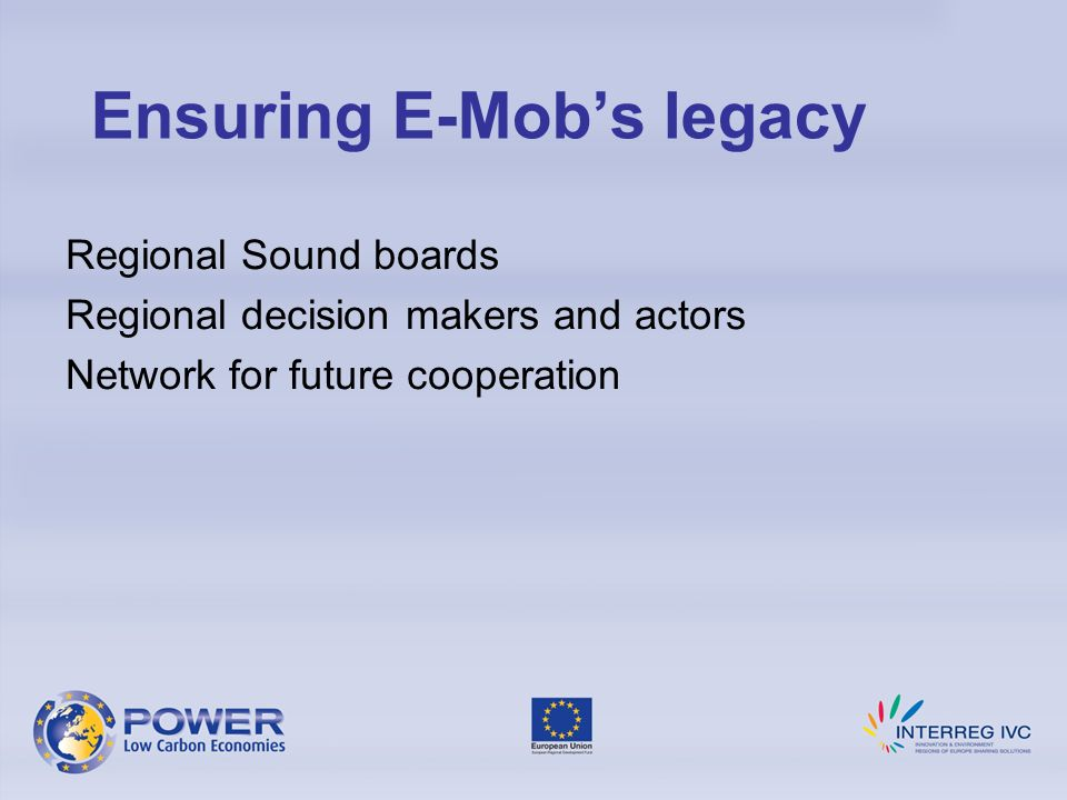 Regional Sound boards Regional decision makers and actors Network for future cooperation Ensuring E-Mobs legacy