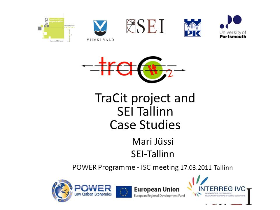 TraCit Partners UK: CURe University of Portsmouth (Lead) Estonia: Viimsi Municipality, Stockholm Environment Institute – Tallinn Poland: Cracow University of Technology Seeda - UK Aim of TraCit identify and share knowledge and best practice between partner regions on schemes and policies with the potential to reduce carbon intensive travel while at the same time supporting the development, economic growth and sustainability of new and existing urban environments.