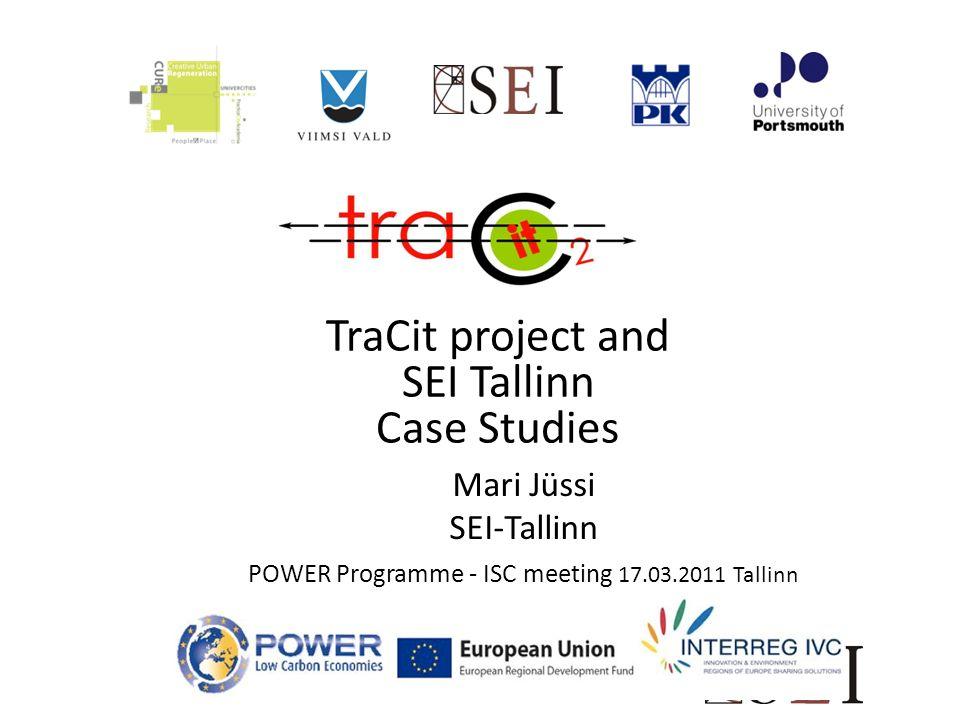 TraCit project and SEI Tallinn Case Studies Mari Jüssi SEI-Tallinn POWER Programme - ISC meeting 17.03.2011 Tallinn