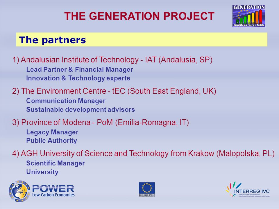 THE GENERATION PROJECT The evaluation – STRENGTHS Application central to POWER Quality of the approach: innovative, policy impact, previous experience in EU projects, partnership, very detailed, quantifiable and achievable deliverables, good justification of the need of the project Communication detailed with an action plan.