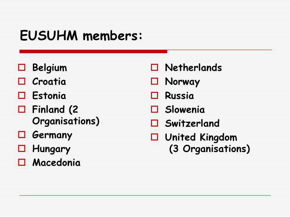 EUSUHM members: Belgium Croatia Estonia Finland (2 Organisations) Germany Hungary Macedonia Netherlands Norway Russia Slowenia Switzerland United Kingdom (3 Organisations)
