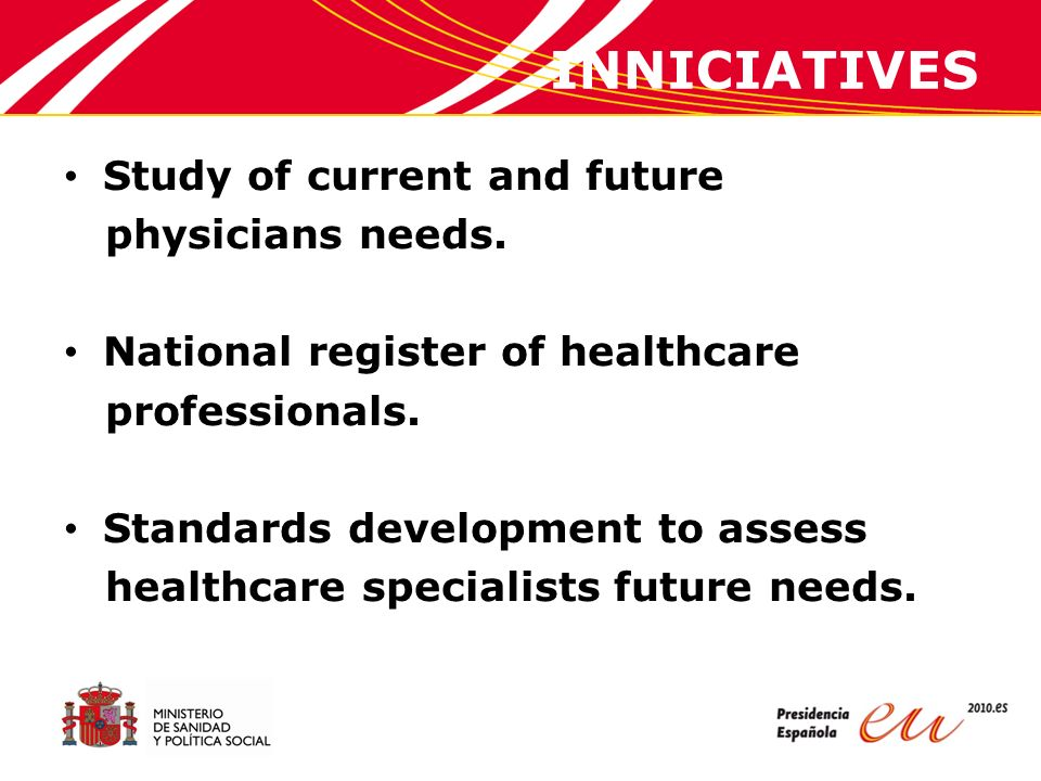 Register of HCP Register regulation from 03/27/2007: – Autonomous communities – Public and private Health Services – All healthcare professionals (including professionals under specialization training) Aims: Patients safety Health Administration: – Development HCP resources policies – Guarantee the availability of HCP resources in case of Public Health emergencies