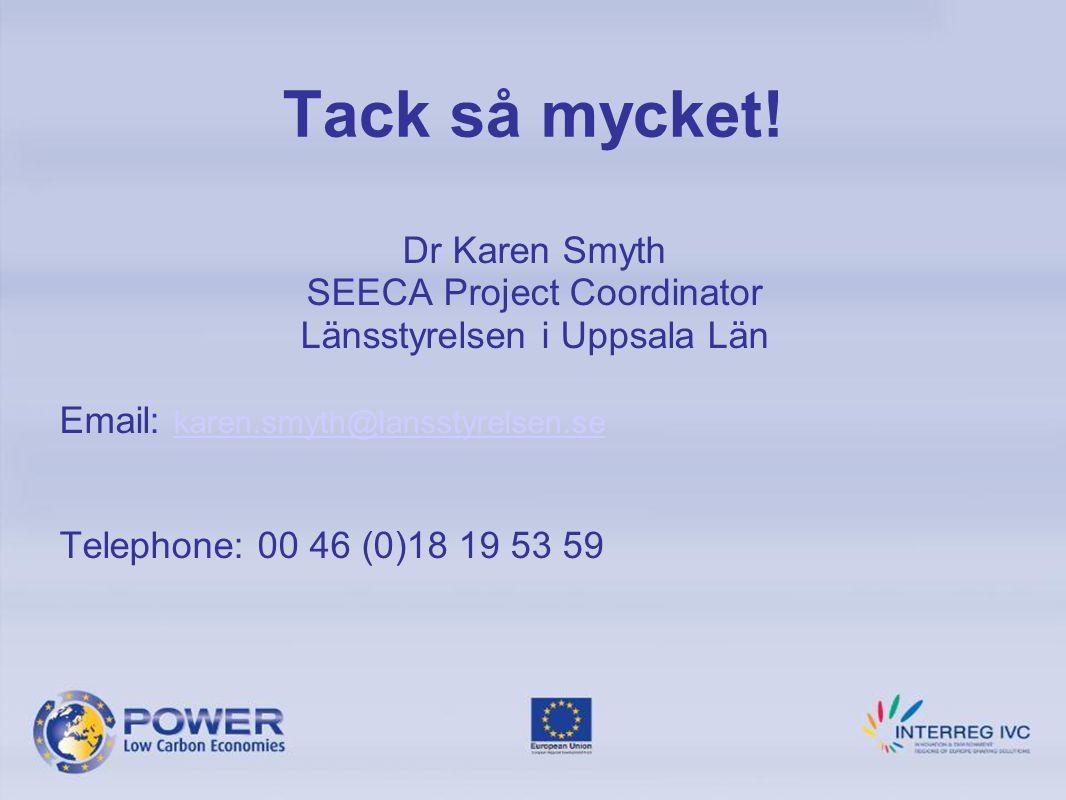 Dr Karen Smyth SEECA Project Coordinator Länsstyrelsen i Uppsala Län Email: karen.smyth@lansstyrelsen.se karen.smyth@lansstyrelsen.se Telephone: 00 46