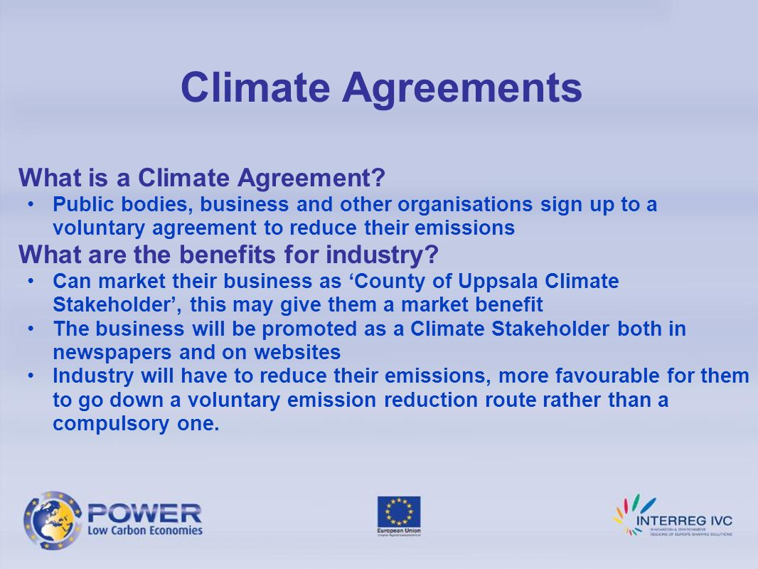 Climate Agreements What is a Climate Agreement? Public bodies, business and other organisations sign up to a voluntary agreement to reduce their emiss