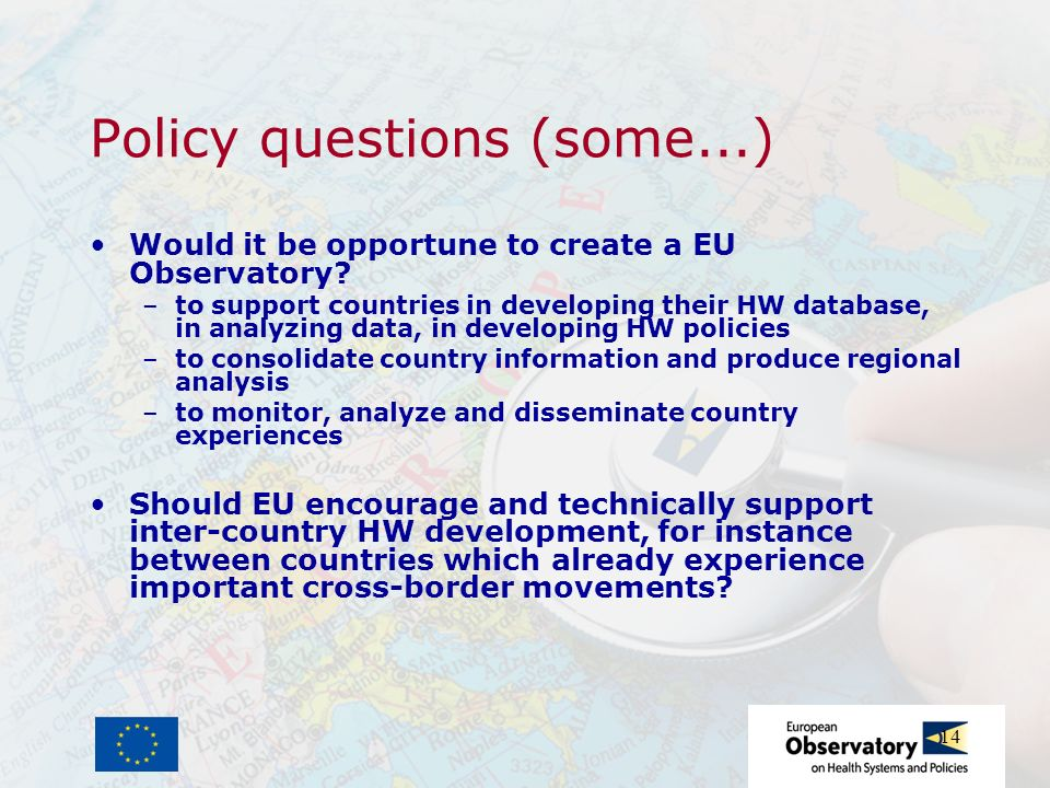 14 Policy questions (some...) Would it be opportune to create a EU Observatory.