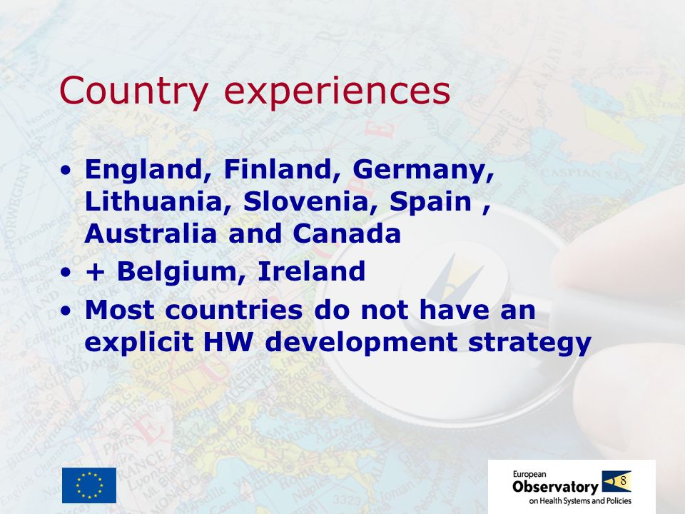 8 Country experiences England, Finland, Germany, Lithuania, Slovenia, Spain, Australia and Canada + Belgium, Ireland Most countries do not have an exp