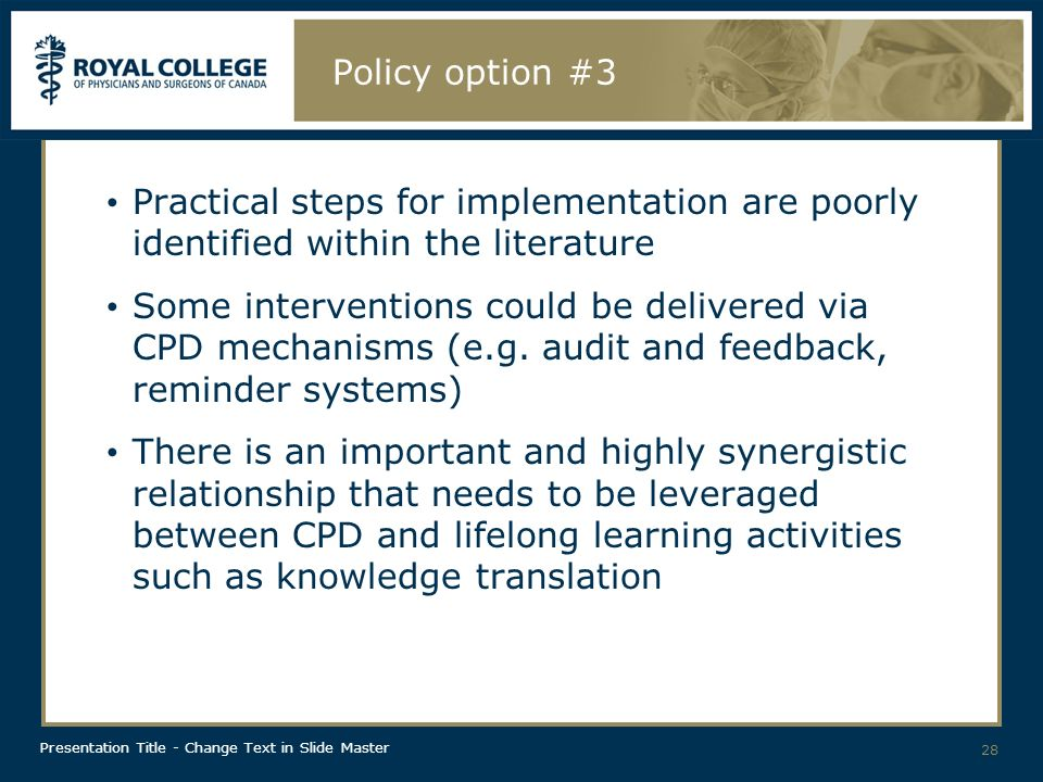 Presentation Title - Change Text in Slide Master Policy option #3 Practical steps for implementation are poorly identified within the literature Some interventions could be delivered via CPD mechanisms (e.g.