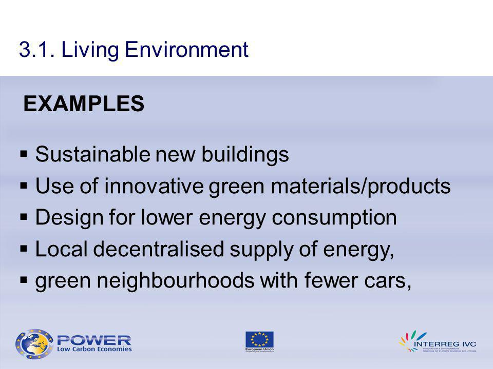 3.1. Living Environment EXAMPLES Sustainable new buildings Use of innovative green materials/products Design for lower energy consumption Local decent