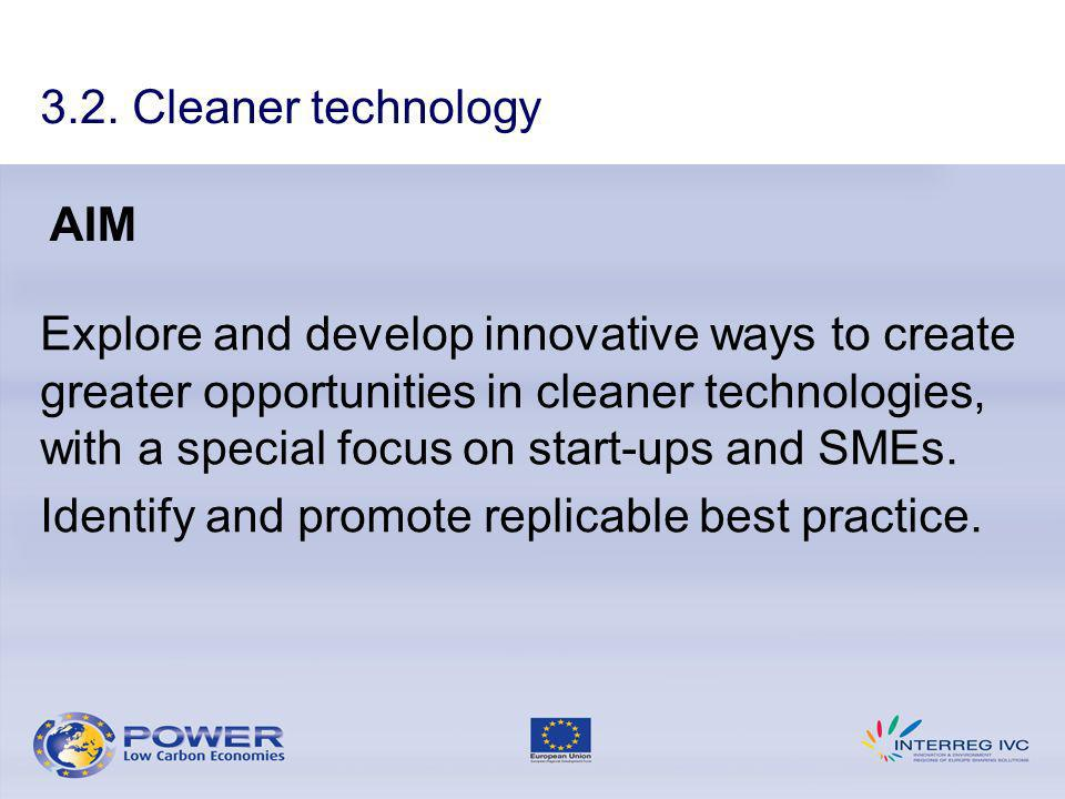 3.2. Cleaner technology Explore and develop innovative ways to create greater opportunities in cleaner technologies, with a special focus on start-ups
