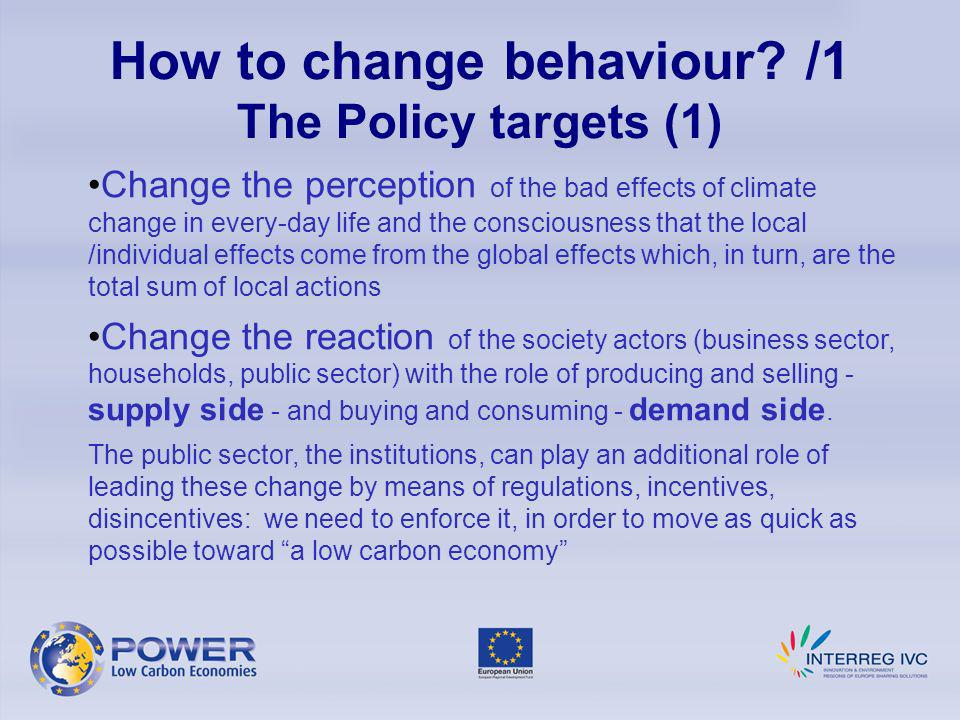 How to change behaviour? /1 The Policy targets (1) Change the perception of the bad effects of climate change in every-day life and the consciousness