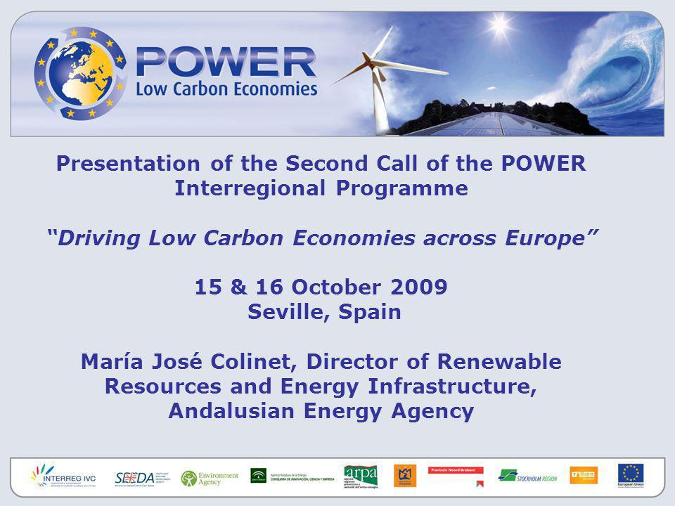 Presentation of the Second Call of the POWER Interregional Programme Driving Low Carbon Economies across Europe 15 & 16 October 2009 Seville, Spain Ma