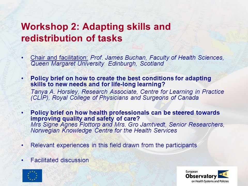 4 Workshop 2: Adapting skills and redistribution of tasks Chair and facilitation: Prof. James Buchan, Faculty of Health Sciences, Queen Margaret Unive