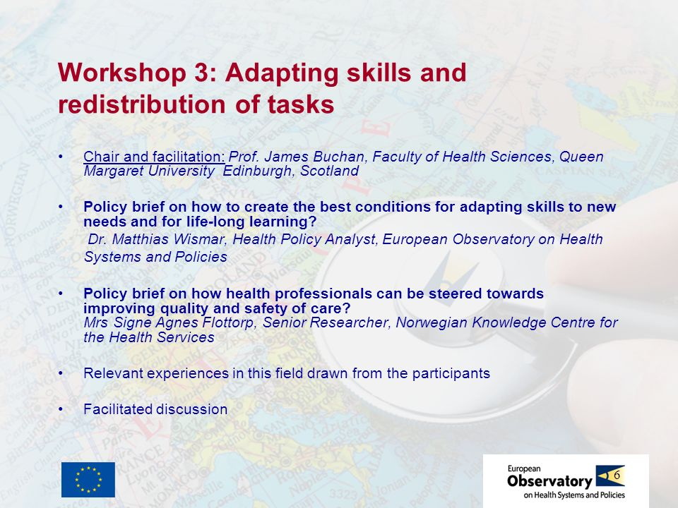 6 Workshop 3: Adapting skills and redistribution of tasks Chair and facilitation: Prof. James Buchan, Faculty of Health Sciences, Queen Margaret Unive