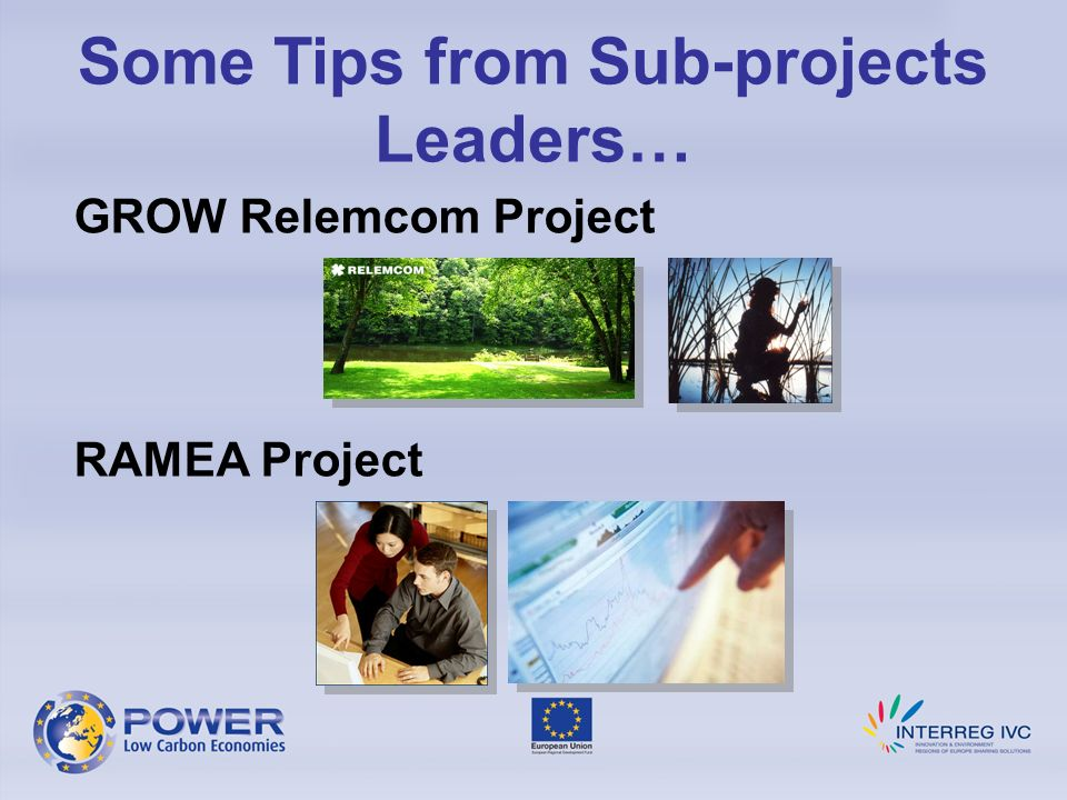GROW Relemcom Project RAMEA Project Some Tips from Sub-projects Leaders…