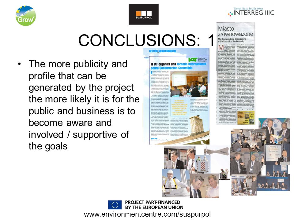 CONCLUSIONS: 1 The more publicity and profile that can be generated by the project the more likely it is for the public and business is to become aware and involved / supportive of the goals
