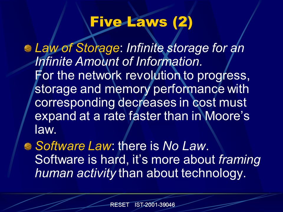 RESET IST-2001-39046 Five Laws (2) Law of Storage: Infinite storage for an Infinite Amount of Information.