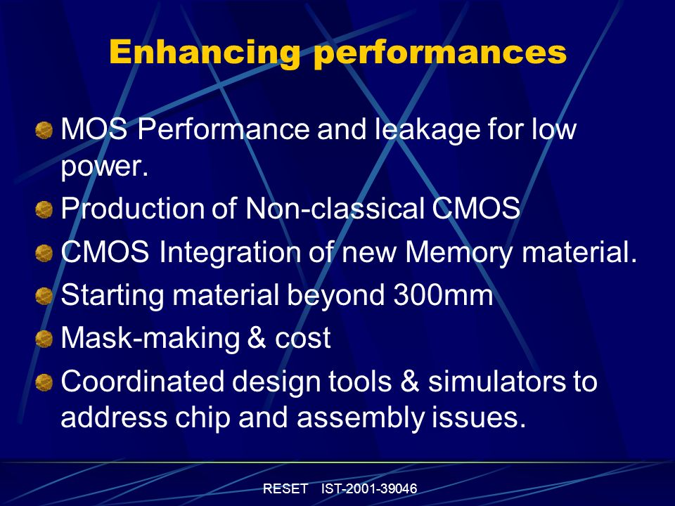 RESET IST-2001-39046 Enhancing performances MOS Performance and leakage for low power.